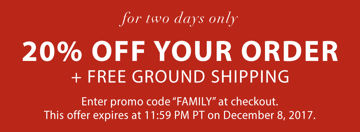 Take 20% off your order + free ground shopping until 11:59 PM PT, December 8, 2017
