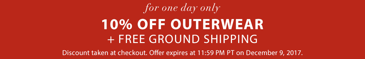 Take 10% off all outerwear + free ground shopping until 11:59 PM PT, December 9, 2017