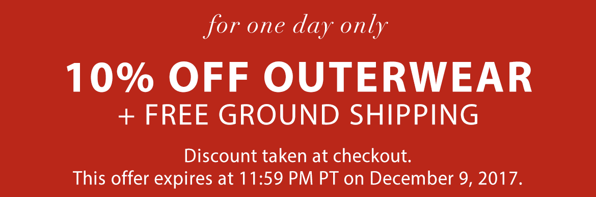 ake 10% off all outerwear + free ground shopping until 11:59 PM PT, December 9, 2017