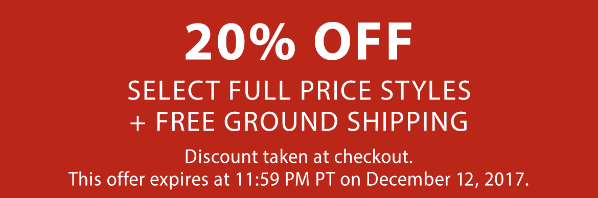 Take 20% off select styles + free ground shopping until 11:59 PM PT, December 12, 2017