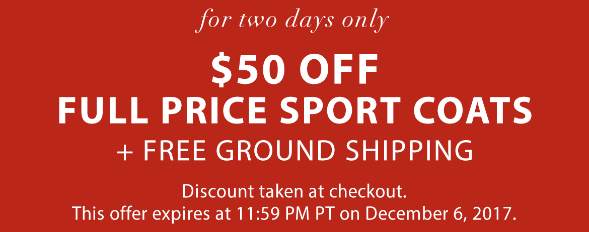 Take $50 off full price sport coats + free ground shopping until 11:59 PM PT, December 4, 2017