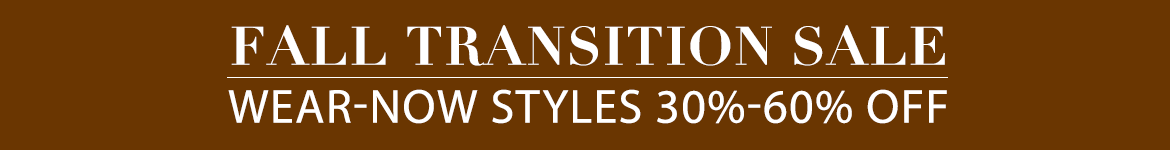 Fall Transition Sale Wear-Now Styles 30 to 60 Percent Off.